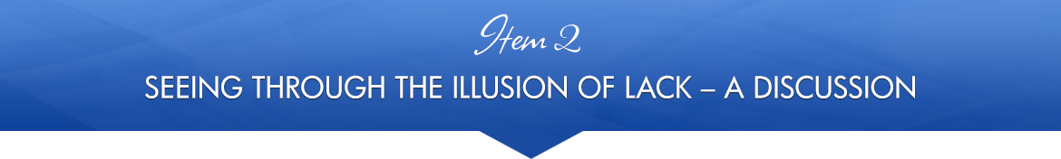 Item 2: Seeing Through the Illusion of Lack — A Discussion