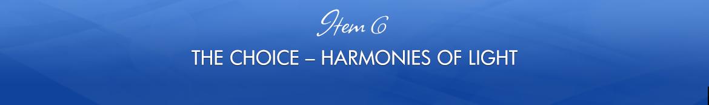 Item 6: The Choice — Harmonies of Light