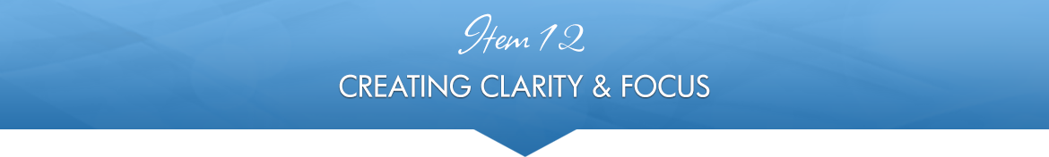Item 12: Creating Clarity & Focus