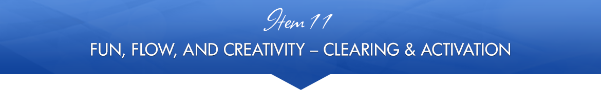 Item 11: Fun, Flow, and Creativity — Clearing & Activation