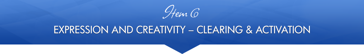 Item 6: Expression and Creativity — Clearing & Activation