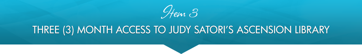 Item 3: Three (3) Month Access to Judy Satori's Ascension Library
