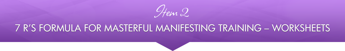 Item 2: 7 R's Formula for Masterful Manifesting Training — Worksheets