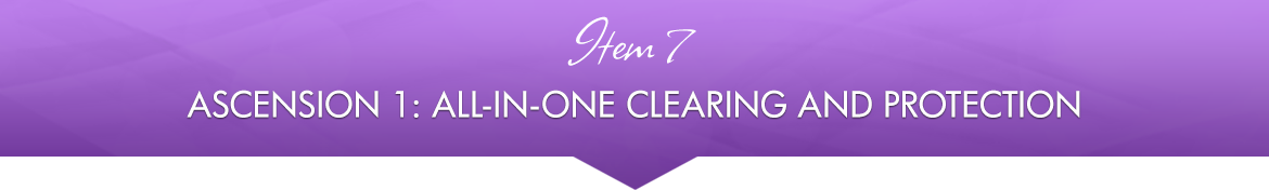 Item 7: Ascension 1: All-in-One Clearing and Protection