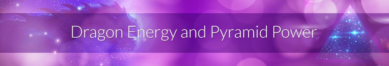 Dragon Energy and Pyramid Power