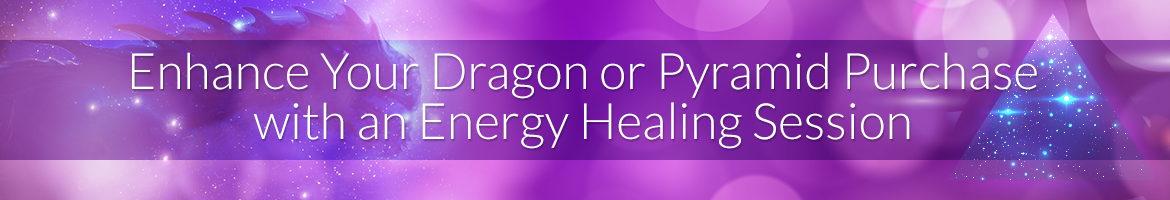 Enhance Your Dragon or Pyramid Purchase with an Energy Healing Session