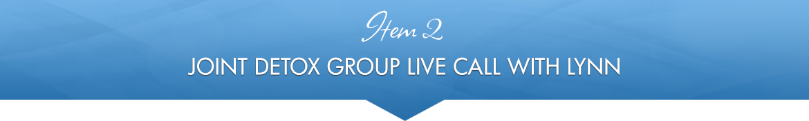 Item 2: Joint Detox Group Live Call with Lynn