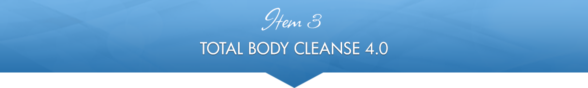 Item 3: Total Body Cleanse 4.0