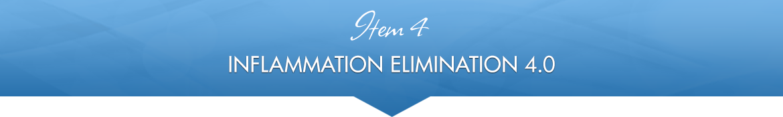 Item 4: Inflammation Elimination 4.0