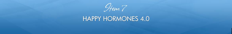 Item 7: Happy Hormones 4.0