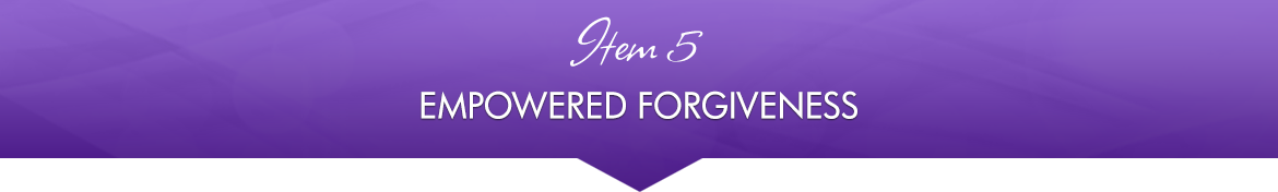 Item 5: Empowered Forgiveness