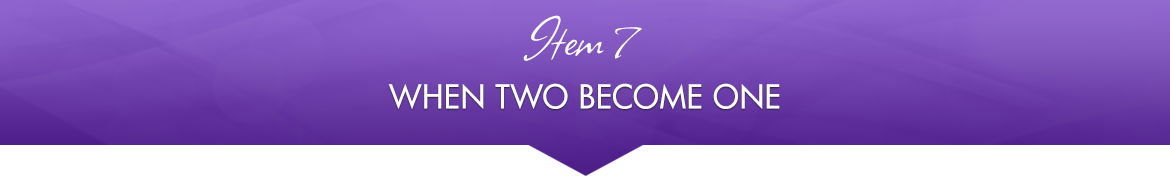 Item 7: When Two Become One