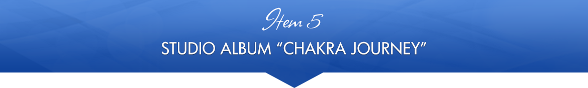 "Item 5: Studio Album ""Chakra Journey"""