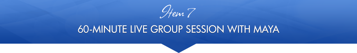 Item 7: 60-Minute Live Group Session with Maya