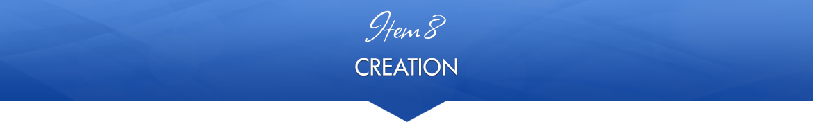 Item 8: Creation