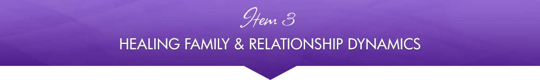 Item 3: Healing Family & Relationship Dynamics