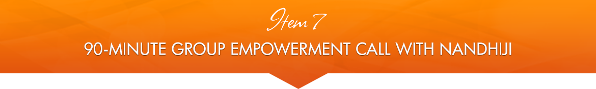 Item 7: 90-Minute Group Empowerment Call with Nandhiji