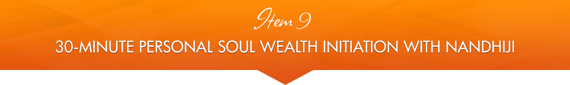 Item 9: 30-Minute Personal Soul Wealth Initiation with Nandhiji