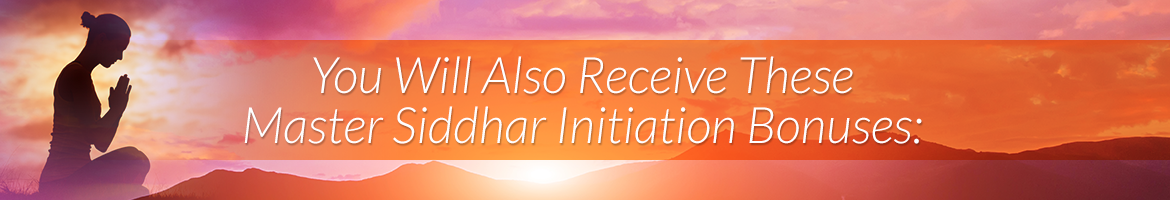 You Will Also Receive These Master Siddhar Initiation Bonuses: