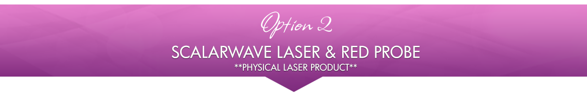 Option 2: ScalarWave Laser and Red Probe