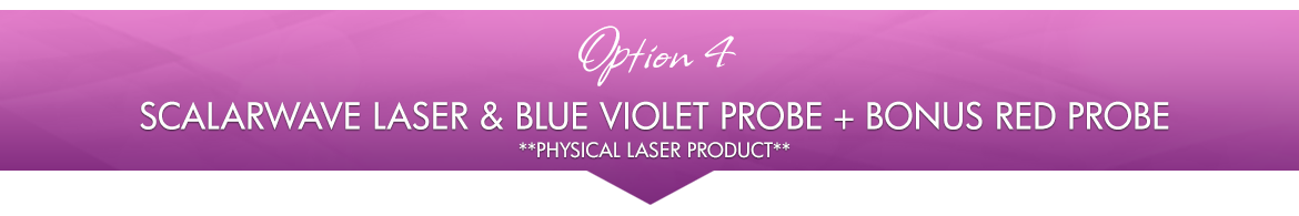 Option 4: ScalarWave Laser & Blue Violet Probe + BONUS Red Probe