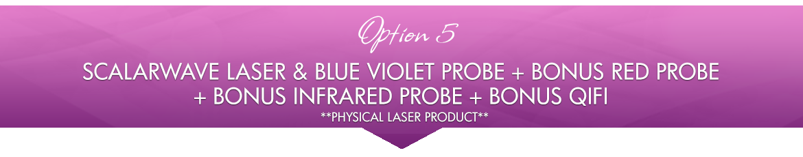 Option 5: ScalarWave Laser & Blue Violet Probe + BONUS Infrared Probe + BONUS QiFi