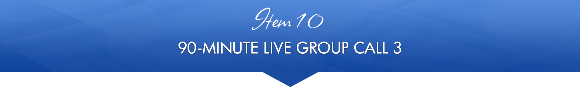Item 10: 90-Minute Live Group Call 3