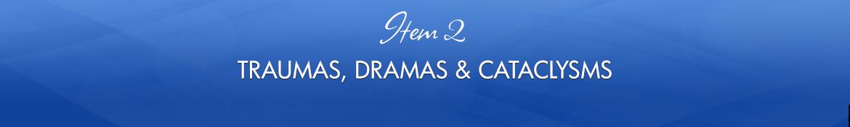Item 2: Traumas, Dramas & Cataclysms