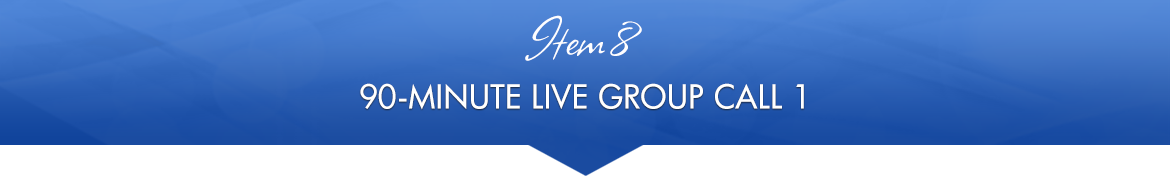 Item 8: 90-Minute Live Group Call 1