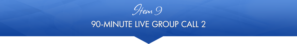 Item 9: 90-Minute Live Group Call #2