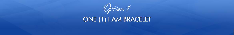 Option 1: One (1) I AM Bracelet