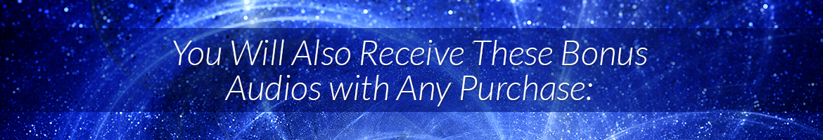 You Will Also Receive These Bonus Audios with Any Purchase: