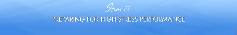 Item 3: Preparing for High-Stress Performance