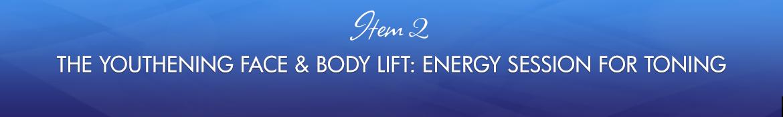 Item 2: The Youthening Face & Body Lift: Energy Session for Toning