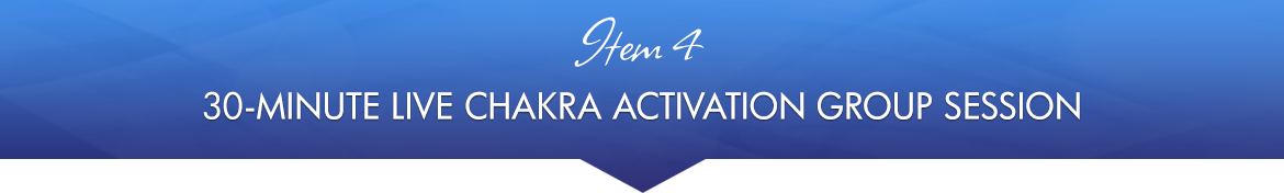 Item 4: 30-Minute Live Chakra Activation Group Session