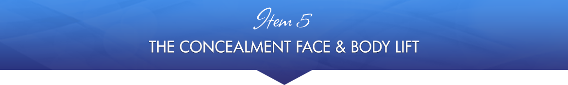 Item 5: The Concealment Face & Body Lift
