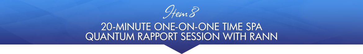 Item 8: 20-Minute One-on-One Time Spa Quantum Rapport Session with Rann