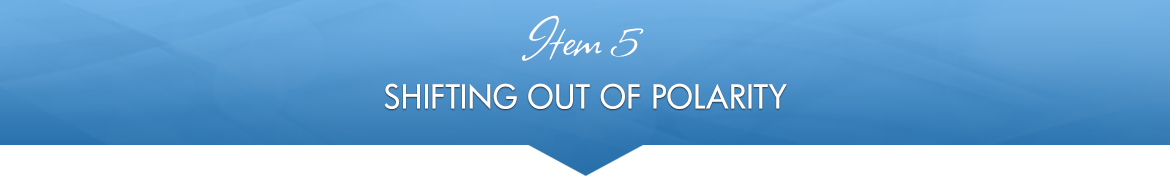 Item 5: Shifting Out of Polarity