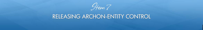 Item 7: Releasing Archon-Entity Control