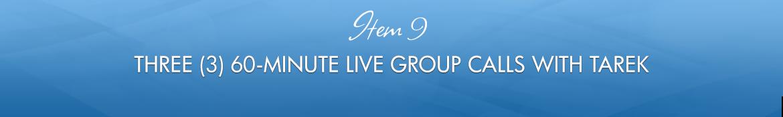 Item 9: Three (3) 60-Minute Live Group Calls with Tarek