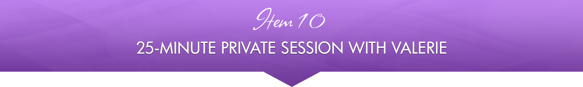 Item 10: 25-Minute Private Session with Valerie