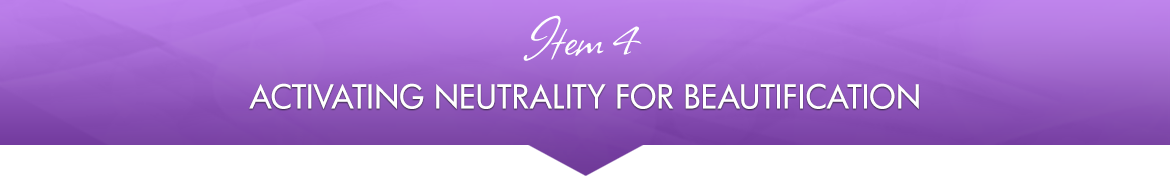 Item 4: Activating Neutrality for Beautification