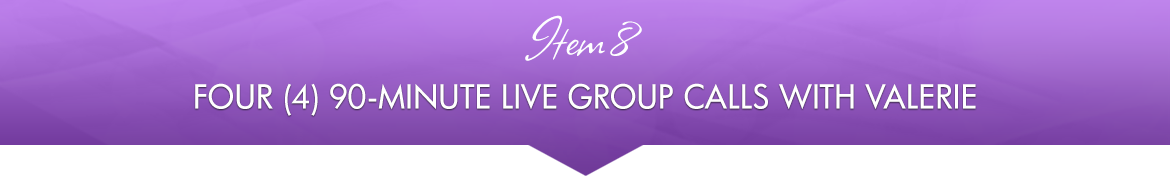 Item 8: Four (4) 90-Minute Live Group Calls with Valerie