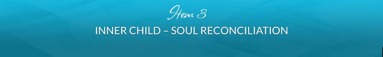 Item 3: Inner Child — Soul Reconciliation