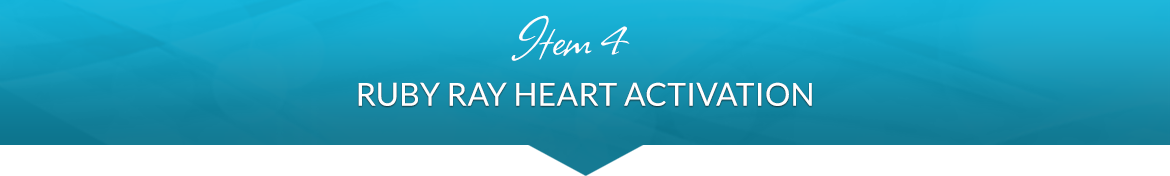 Item 4: Ruby Ray Heart Activation