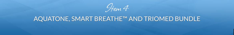 Item 4: Triomed, Aquatone and Smart Breathe™ Bundle