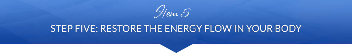 Item 5: Step Five — Restore the Energy Flow in Your Body