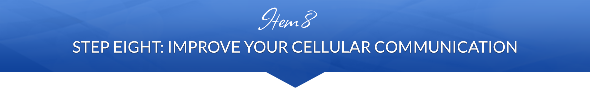 Item 8: Step Eight — Improve Your Cellular Communication