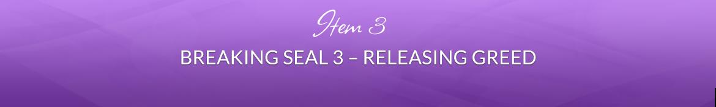 Item 3: Breaking Seal 3 — Releasing Greed
