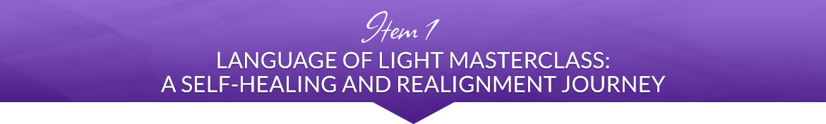 Item 1: Language of Light Masterclass: A Self-Healing and Realignment Journey